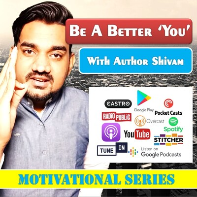 Be A Better You With Author Shivam | Motivational Podcast