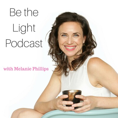 Be the Light Podcast with Melanie Phillips