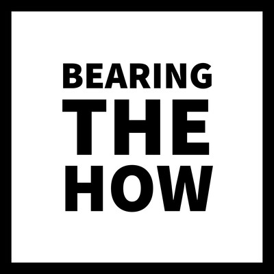 Bearing the How Podcast