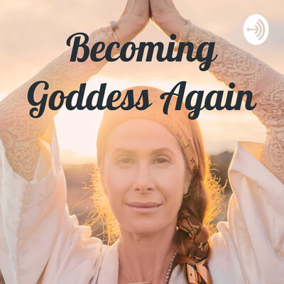 Becoming Goddess Again