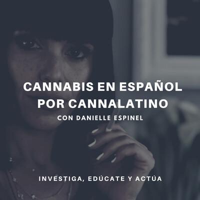 Cannabis en Español por Cannalatino con Danielle Espinel