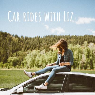 Car rides with Liz