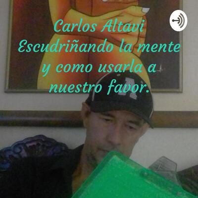 Carlos Altavi Escudriñando la mente (como usarla a nuestro favor)