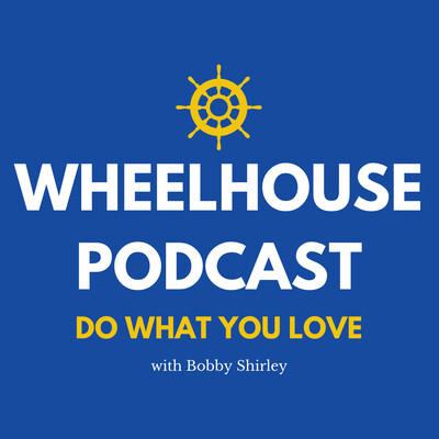 Wheelhouse Podcast: Discover Your Passion, Do What You Love
