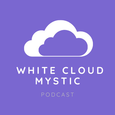 White Cloud Mystic Podcast