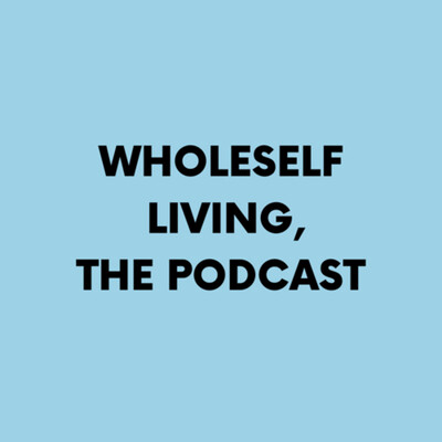 Wholeself Living Podcast.