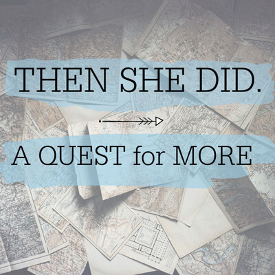 Then She Did: A Quest for More