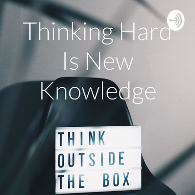 Thinking Hard Is New Knowledge