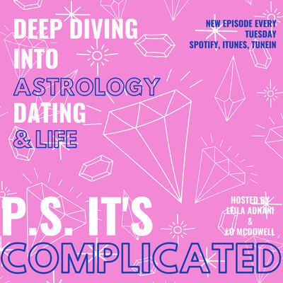 P.S. It's Complicated...Deep Diving Into Astrology, Dating & Life