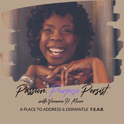 Passion Purpose Persist with Veronica H. Moore