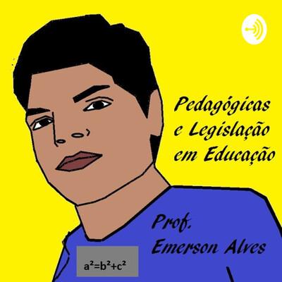 Pedagógicas e Legislação em Educação - prof. Emerson Alves