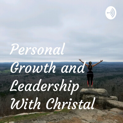 Personal Growth and Leadership With Christal