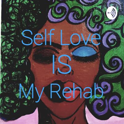Self Love Is My Rehab
