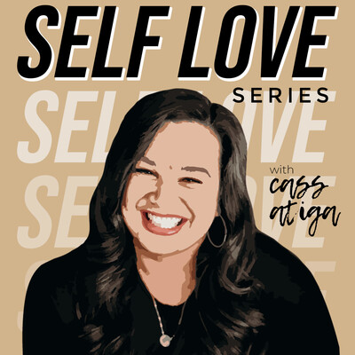 Self Love Series with Cass Atiga