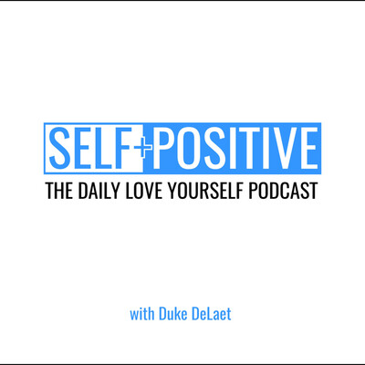 Self Positive - The Love Yourself Podcast