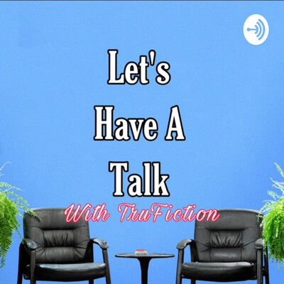 Let's Have A Talk With TruFiction