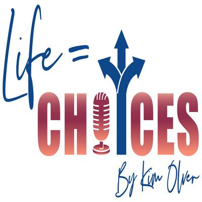 Life = Choices; Choices = Life