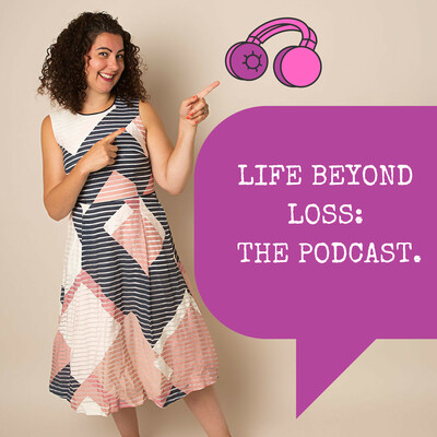 Life Beyond Loss: The Podcast