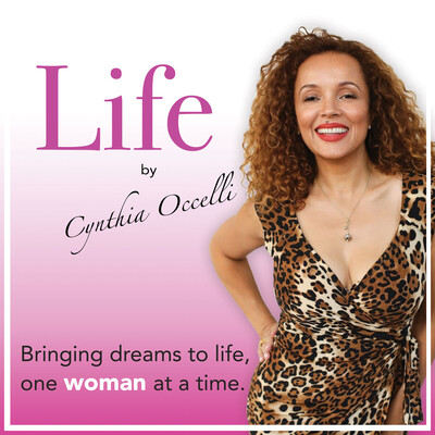 LIFE by Cynthia Occelli: Bringing dreams to life, one woman at a time.