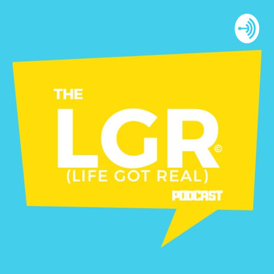 Life Got Real Podcast