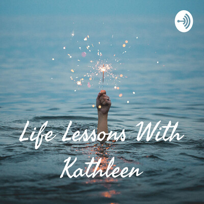Life Lessons With Kathleen