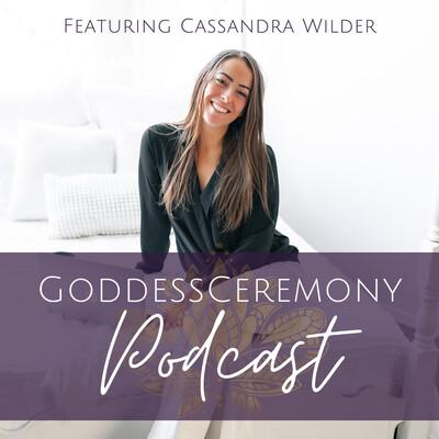 GoddessCeremony Podcast Featuring Cassandra Wilder