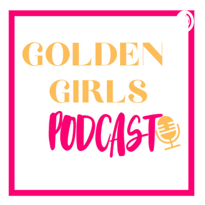 Golden Girls Podcast