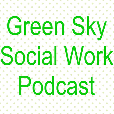 Green Sky Social Work Podcast