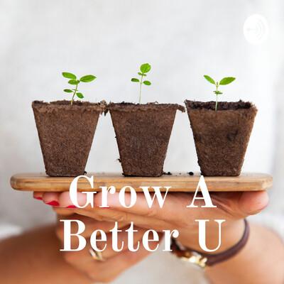 Grow A Better U