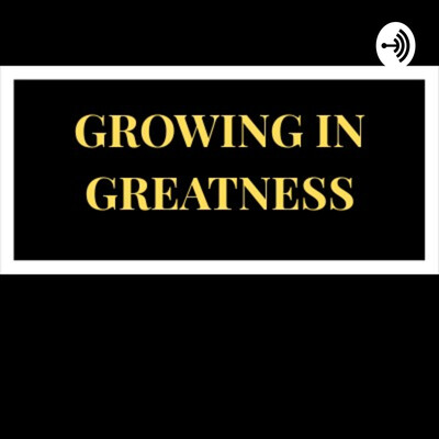 Growing In Greatness Podcast