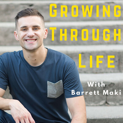 Growing Through Life With Barrett Maki
