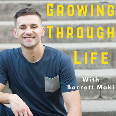 Growing Through Life With Barrett Maki