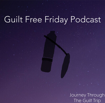 Guilt Free Friday Podcast