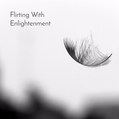 Flirting with Enlightenment