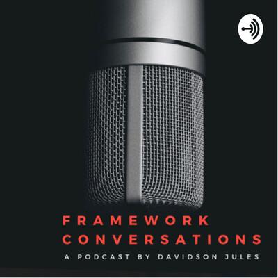 Framework Conversations