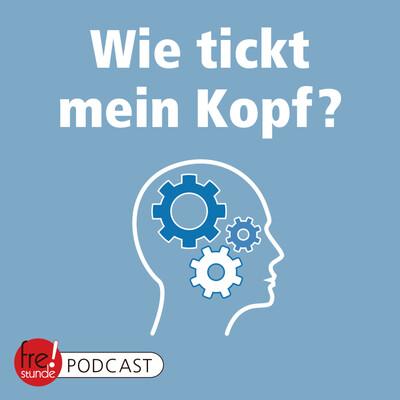 Freistunde Podcast: Wie tickt mein Kopf?