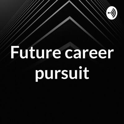 Future career pursuit