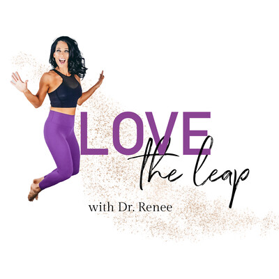 Love The Leap with Dr. Renee