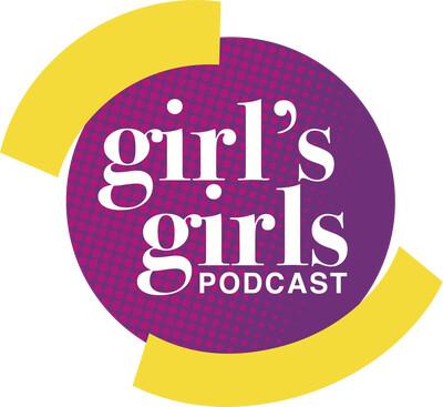 Girl's Girls Podcast - GIRL'S GIRLS MEDIA