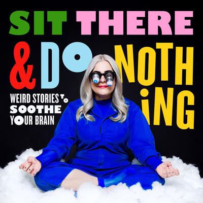 Sit There & Do Nothing: Weird Stories to Soothe Your Brain