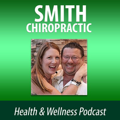 Smith Chiropractic Health & Wellness Podcast