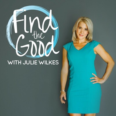 Find the Good With Julie Wilkes