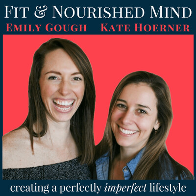 Fit & Nourished Mind with Emily Gough and Kate Hoerner