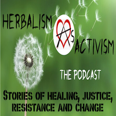 Herbalism As Activism - Stories of healing, justice, resistance and change