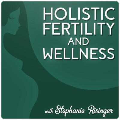 Holistic Fertility and Wellness Podcast