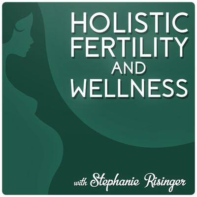 Holistic Fertility and Wellness Podcast