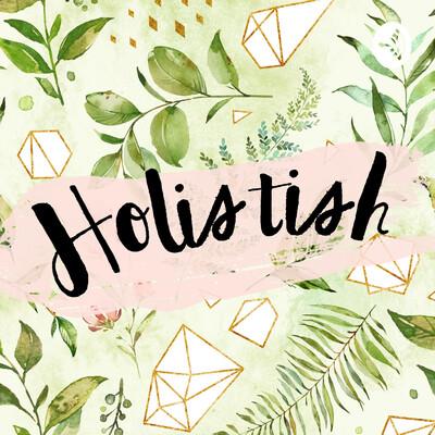 Holistish-A Holistic Health Podcast