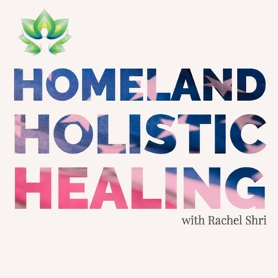 Homeland Holistic Healing with Rachel Shri