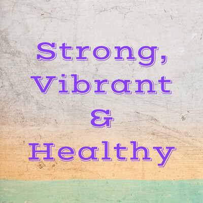 Strong, Vibrant & Healthy