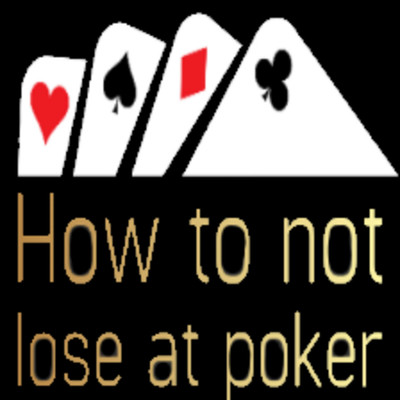 How to not lose at poker!